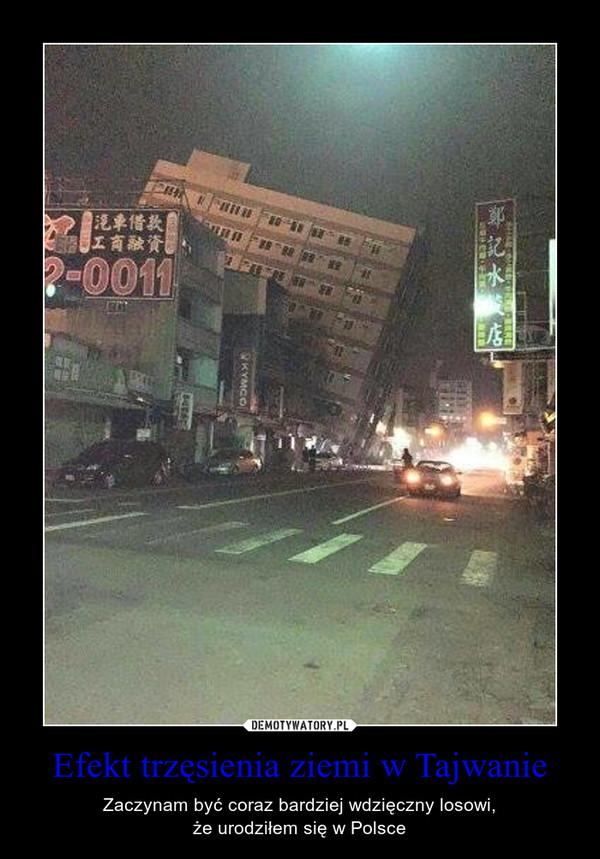 Efekt trzęsienia ziemi w Tajwanie – Zaczynam być coraz bardziej wdzięczny losowi,że urodziłem się w Polsce