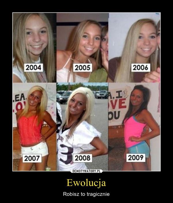Ewolucja – Robisz to tragicznie