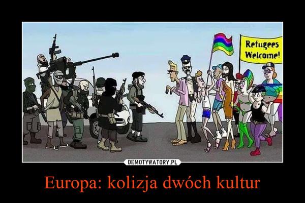 Europa: kolizja dwóch kultur –
