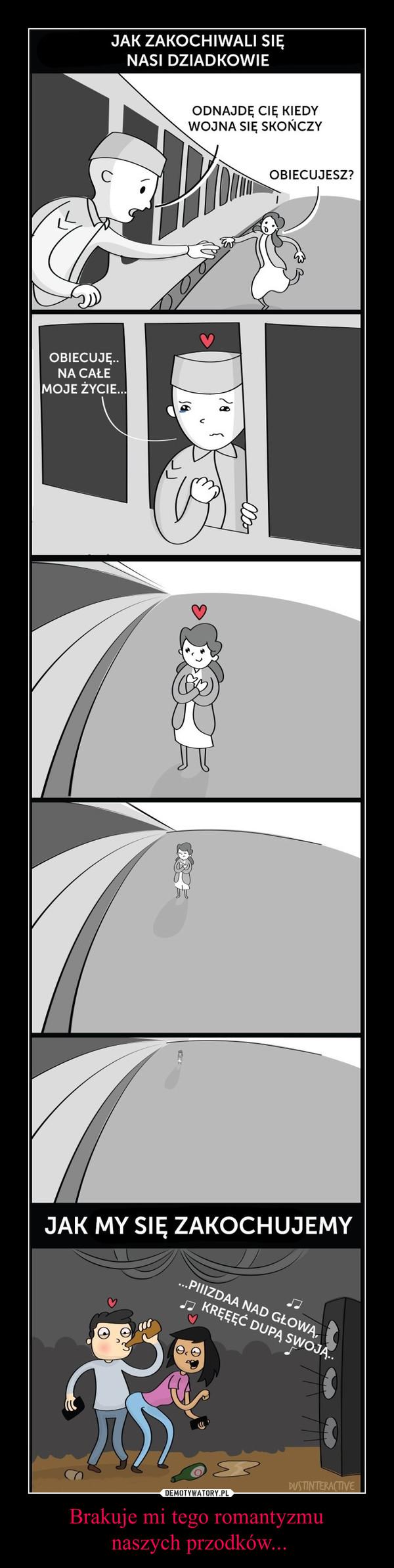 Brakuje mi tego romantyzmu naszych przodków... –