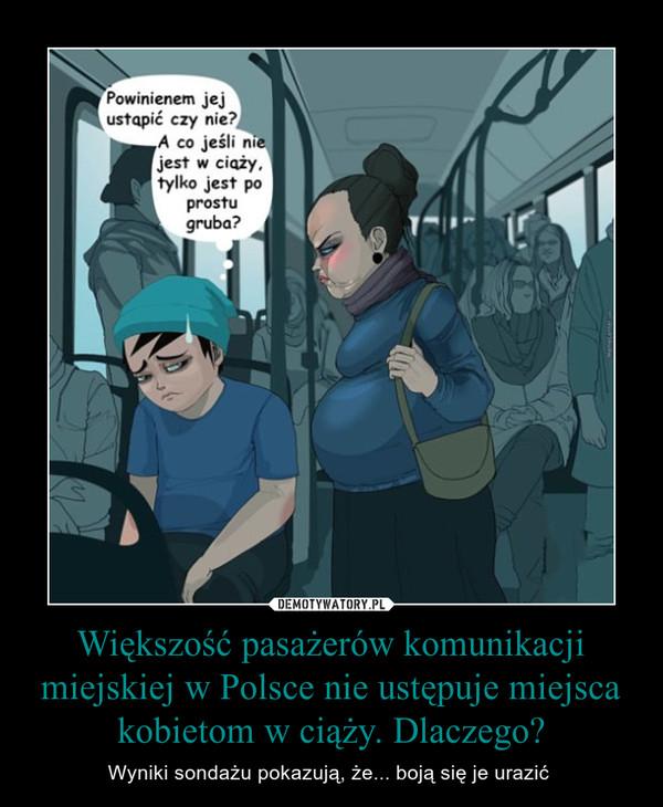 Większość pasażerów komunikacji miejskiej w Polsce nie ustępuje miejsca kobietom w ciąży. Dlaczego? – Wyniki sondażu pokazują, że... boją się je urazić
