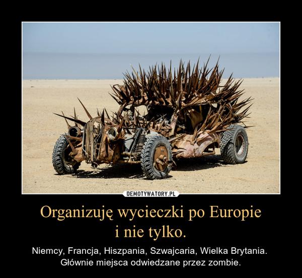 Organizuję wycieczki po Europiei nie tylko. – Niemcy, Francja, Hiszpania, Szwajcaria, Wielka Brytania. Głównie miejsca odwiedzane przez zombie.