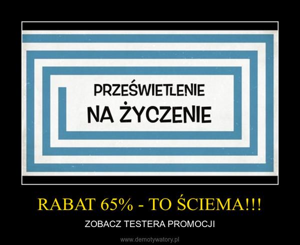RABAT 65% - TO ŚCIEMA!!! – ZOBACZ TESTERA PROMOCJI