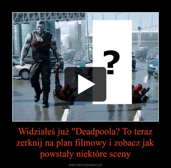 """Widziałeś już """"Deadpoola? To teraz zerknij na plan filmowy i zobacz jak powstały niektóre sceny –"""