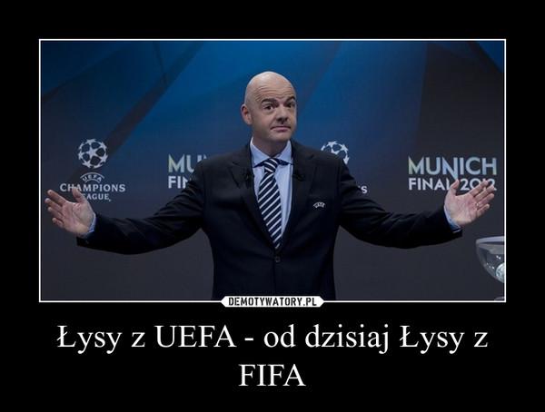 Łysy z UEFA - od dzisiaj Łysy z FIFA –