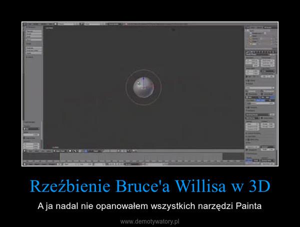 Rzeźbienie Bruce'a Willisa w 3D – A ja nadal nie opanowałem wszystkich narzędzi Painta
