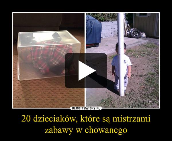 20 dzieciaków, które są mistrzami zabawy w chowanego –