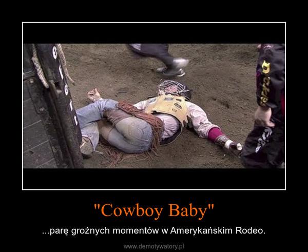 """""""Cowboy Baby"""" – ...parę groźnych momentów w Amerykańskim Rodeo."""