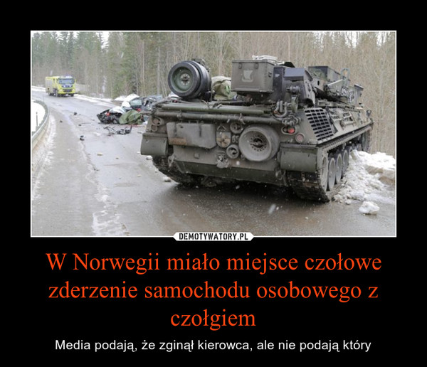 W Norwegii miało miejsce czołowe zderzenie samochodu osobowego z czołgiem – Media podają, że zginął kierowca, ale nie podają który