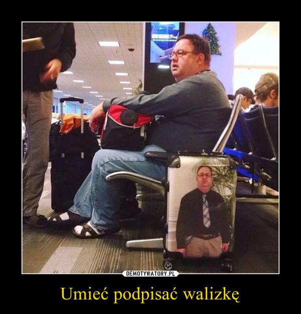 Umieć podpisać walizkę –