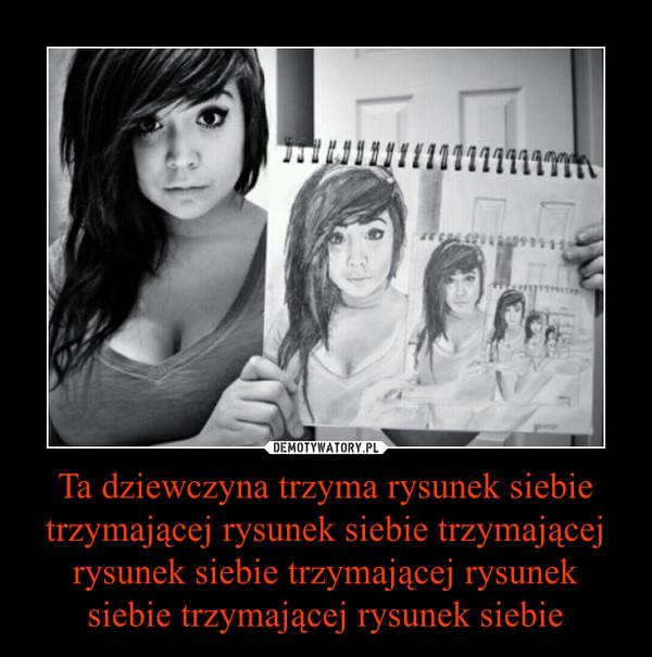 Ta dziewczyna trzyma rysunek siebie trzymającej rysunek siebie trzymającej rysunek siebie trzymającej rysunek siebie trzymającej rysunek siebie –