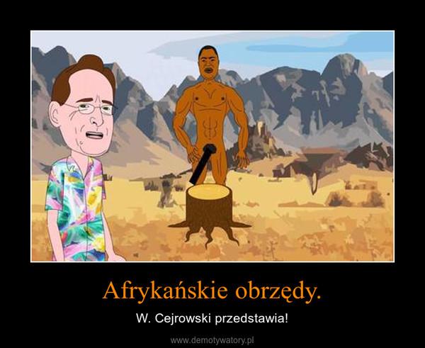 Afrykańskie obrzędy. – W. Cejrowski przedstawia!