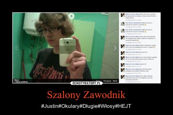Szalony Zawodnik – #Justin#Okulary#Długie#Włosy#HEJT