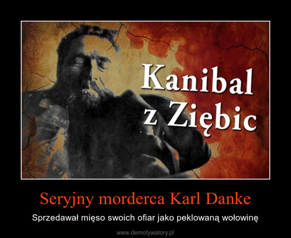 Seryjny morderca Karl Danke – Sprzedawał mięso swoich ofiar jako peklowaną wołowinę