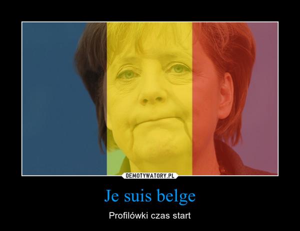 Je suis belge – Profilówki czas start