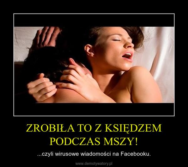 ZROBIŁA TO Z KSIĘDZEM PODCZAS MSZY! – ...czyli wirusowe wiadomości na Facebooku.
