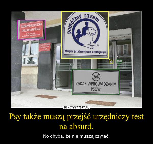 Psy także muszą przejść urzędniczy test na absurd. – No chyba, że nie muszą czytać.