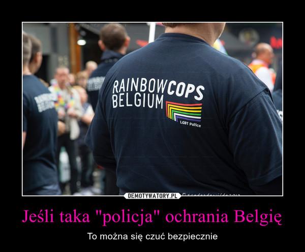 """Jeśli taka """"policja"""" ochrania Belgię – To można się czuć bezpiecznie"""