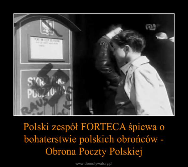 Polski zespół FORTECA śpiewa o bohaterstwie polskich obrońców - Obrona Poczty Polskiej –