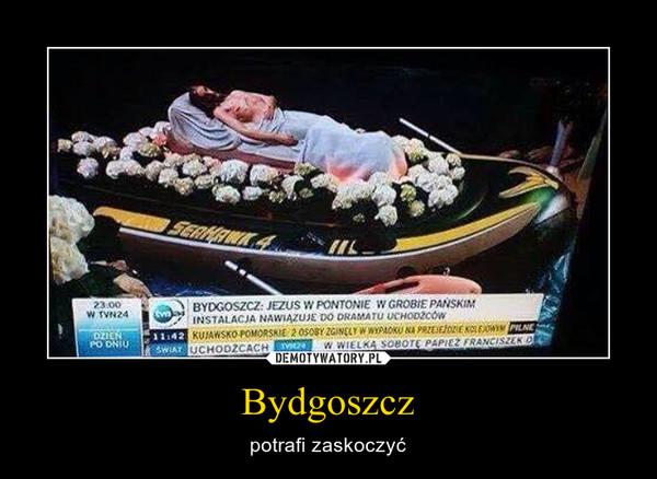 Bydgoszcz – potrafi zaskoczyć