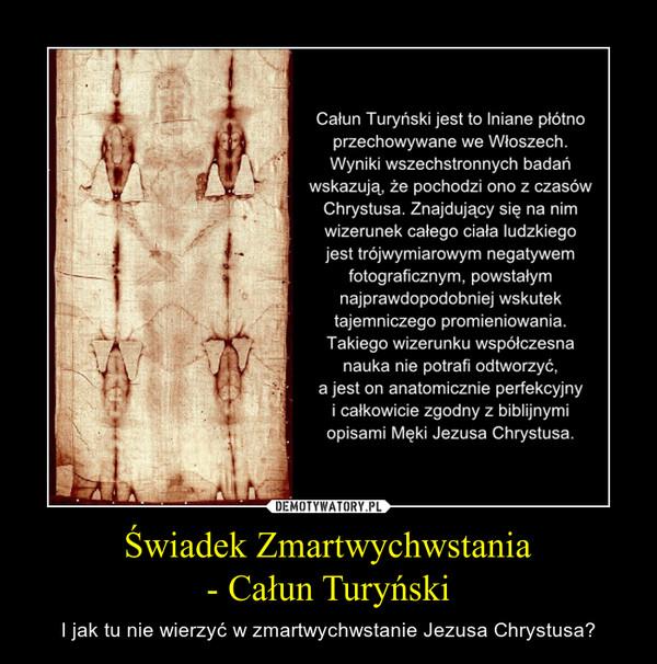 Świadek Zmartwychwstania- Całun Turyński – I jak tu nie wierzyć w zmartwychwstanie Jezusa Chrystusa?