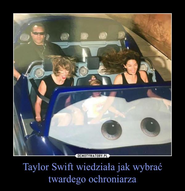 Taylor Swift wiedziała jak wybrać twardego ochroniarza –
