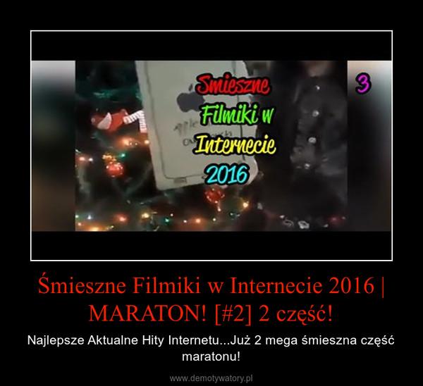 Śmieszne Filmiki w Internecie 2016 | MARATON! [#2] 2 część! – Najlepsze Aktualne Hity Internetu...Już 2 mega śmieszna część maratonu!