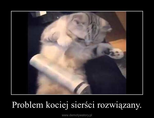Problem kociej sierści rozwiązany. –