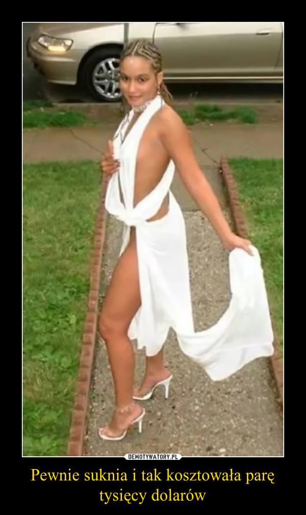 Pewnie suknia i tak kosztowała parę tysięcy dolarów –