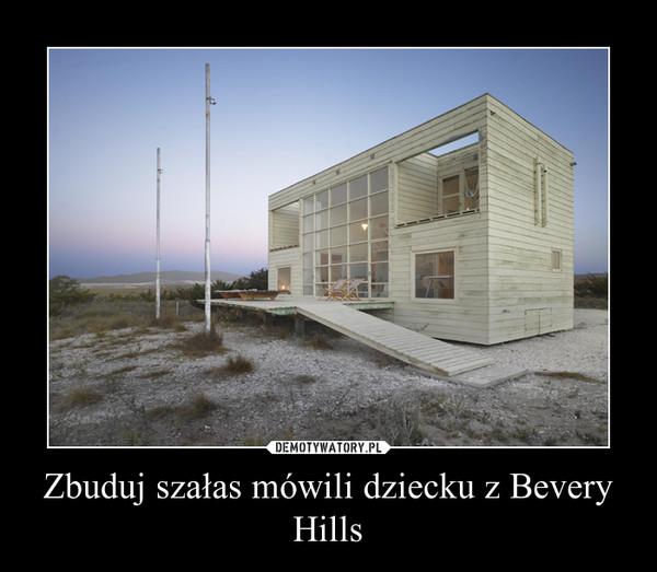 Zbuduj szałas mówili dziecku z Bevery Hills –