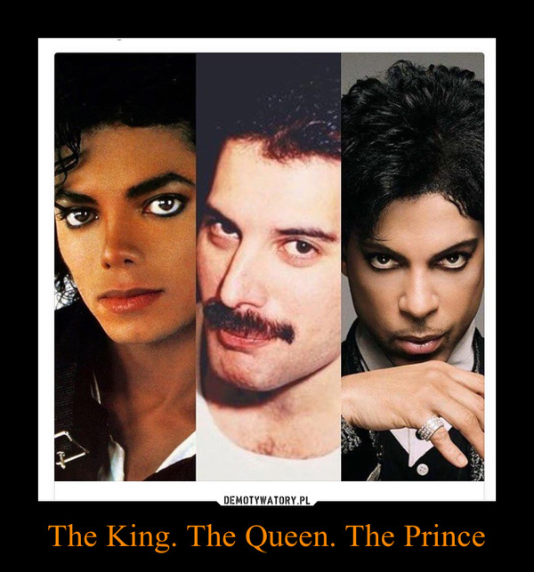 The King. The Queen. The Prince –