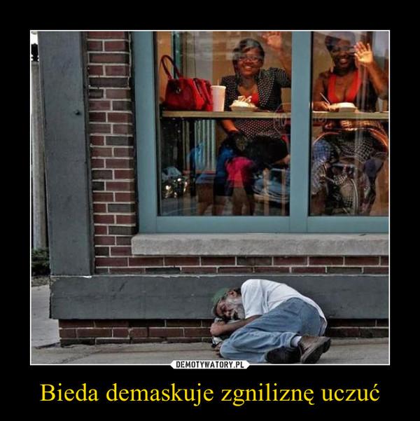 Bieda demaskuje zgniliznę uczuć –