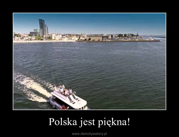 Polska jest piękna! –