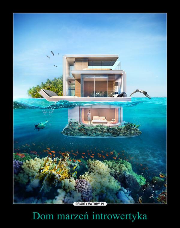 Dom marzeń introwertyka –