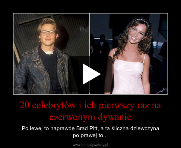 20 celebrytów i ich pierwszy raz na czerwonym dywanie – Po lewej to naprawdę Brad Pitt, a ta śliczna dziewczynapo prawej to...