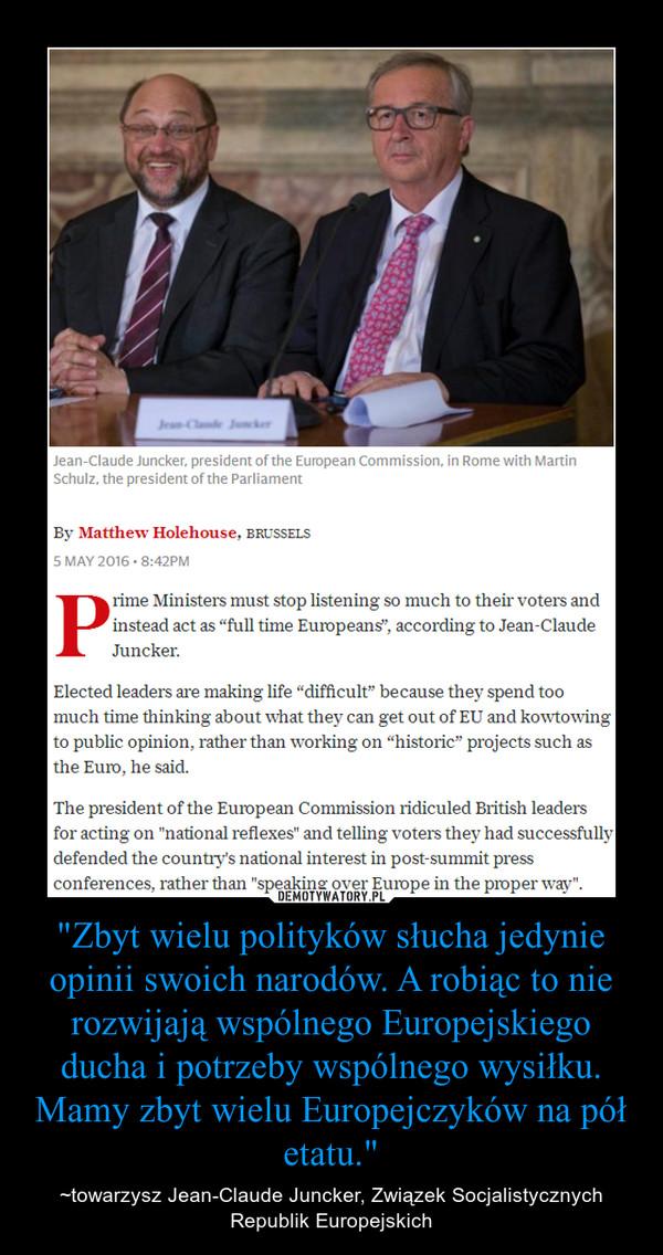 """""""Zbyt wielu polityków słucha jedynie opinii swoich narodów. A robiąc to nie rozwijają wspólnego Europejskiego ducha i potrzeby wspólnego wysiłku. Mamy zbyt wielu Europejczyków na pół etatu."""" – ~towarzysz Jean-Claude Juncker, Związek Socjalistycznych Republik Europejskich"""