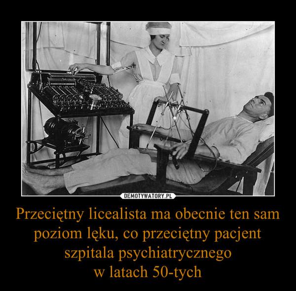 Przeciętny licealista ma obecnie ten sam poziom lęku, co przeciętny pacjent szpitala psychiatrycznegow latach 50-tych –