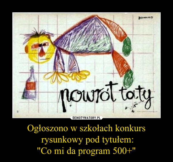 """Ogłoszono w szkołach konkurs rysunkowy pod tytułem:""""Co mi da program 500+"""" –"""