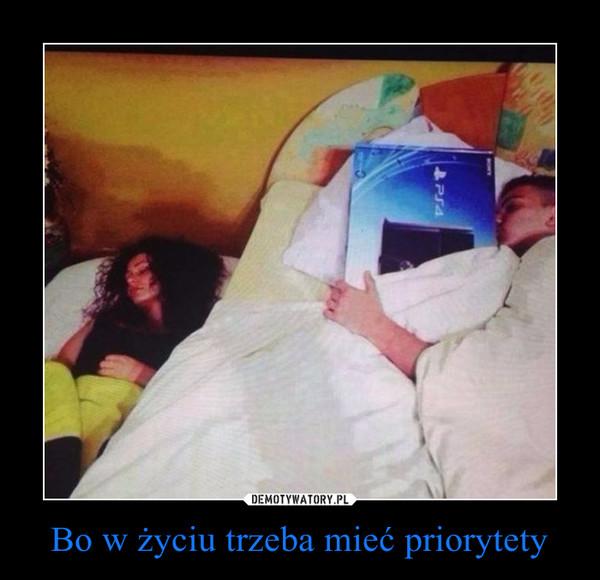Bo w życiu trzeba mieć priorytety –
