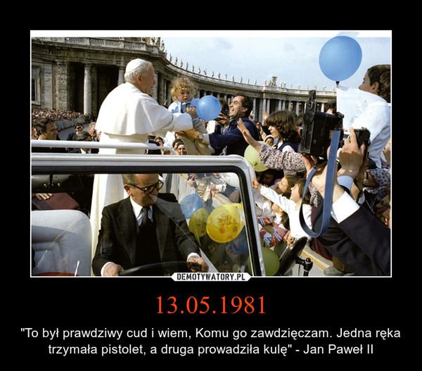 """13.05.1981 – """"To był prawdziwy cud i wiem, Komu go zawdzięczam. Jedna ręka trzymała pistolet, a druga prowadziła kulę"""" - Jan Paweł II"""