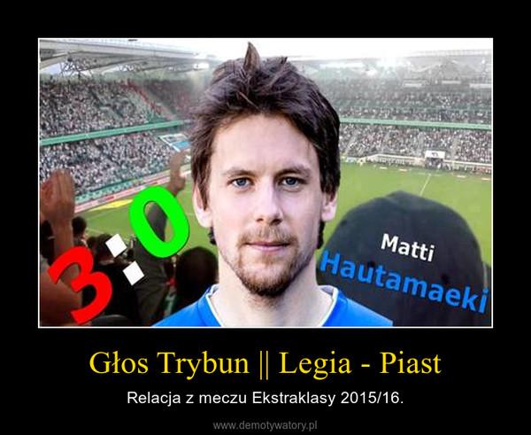 Głos Trybun || Legia - Piast – Relacja z meczu Ekstraklasy 2015/16.