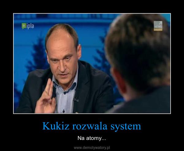 Kukiz rozwala system – Na atomy...