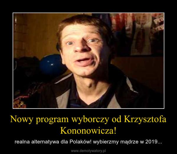 Nowy program wyborczy od Krzysztofa Kononowicza! – realna alternatywa dla Polaków! wybierzmy mądrze w 2019...