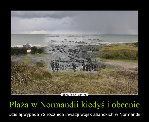 Plaża w Normandii kiedyś i obecnie – Dzisiaj wypada 72 rocznica inwazji wojsk alianckich w Normandii