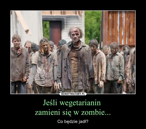 Jeśli wegetarianin zamieni się w zombie... – Co będzie jadł?