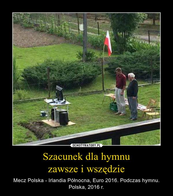 Szacunek dla hymnuzawsze i wszędzie – Mecz Polska - Irlandia Północna, Euro 2016. Podczas hymnu. Polska, 2016 r.