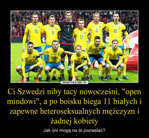 """Ci Szwedzi niby tacy nowocześni, """"open mindowi"""", a po boisku biega 11 białych i zapewne heteroseksualnych mężczyzn i żadnej kobiety – Jak oni mogą na to pozwalać?"""
