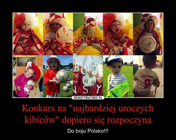 """Konkurs na """"najbardziej uroczych kibiców"""" dopiero się rozpoczyna – Do boju Polsko!!!"""