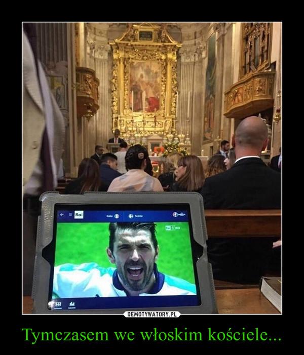Tymczasem we włoskim kościele... –