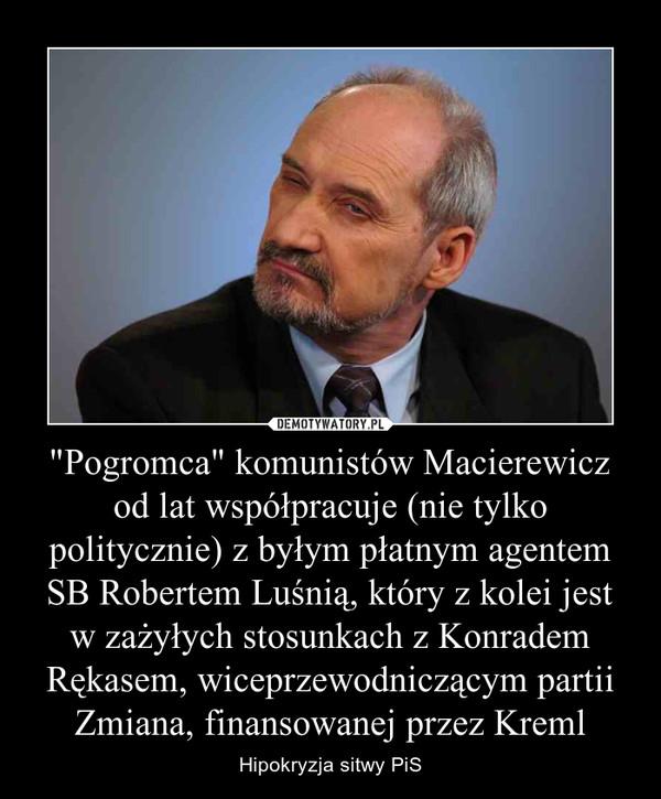 """""""Pogromca"""" komunistów Macierewicz od lat współpracuje (nie tylko politycznie) z byłym płatnym agentem SB Robertem Luśnią, który z kolei jest w zażyłych stosunkach z Konradem Rękasem, wiceprzewodniczącym partii Zmiana, finansowanej przez Kreml – Hipokryzja sitwy PiS"""